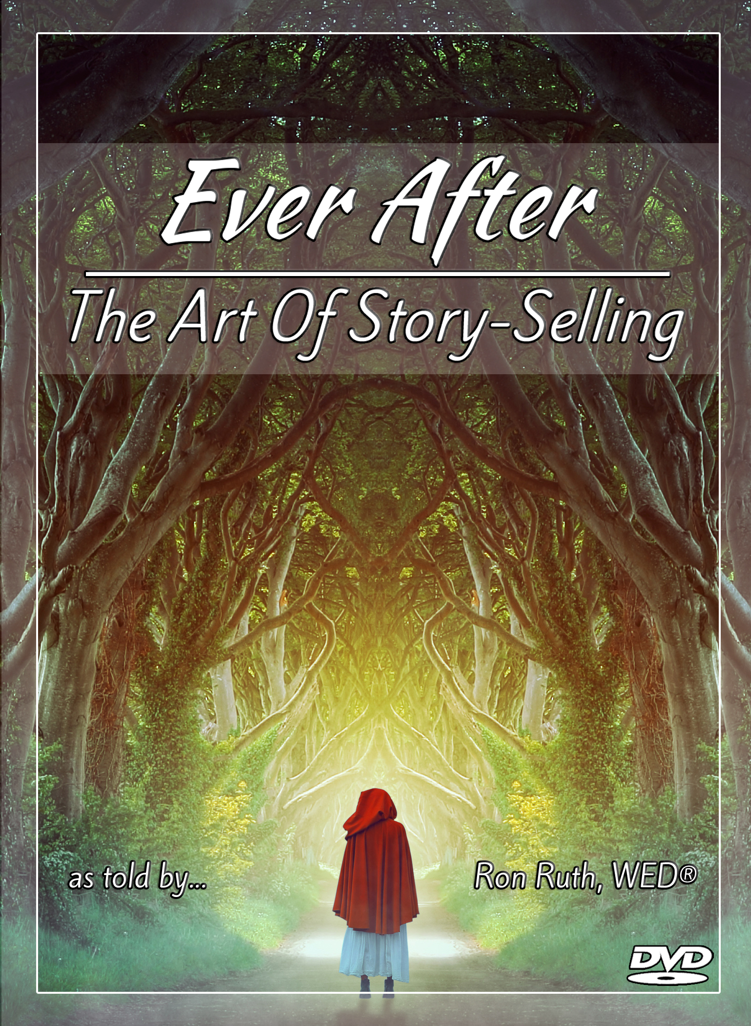 """Ron Ruth small business education, conference presentations and #inspiramaginativity on DVD - """"Ever After: The Art Of Story-Selling."""""""