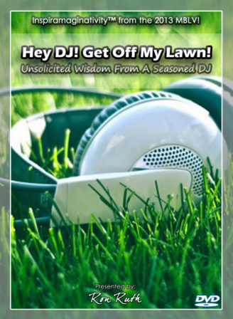 """Ron Ruth small business education, conference presentations and #inspiramaginativity on DVD - """"Hey DJ! Get Off My Lawn."""""""
