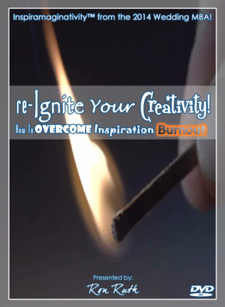 """Ron Ruth small business education, conference presentations and #inspiramaginativity on DVD - """"re-Ignite Your Creativity: How To Overcome Inspiration Burnout."""""""
