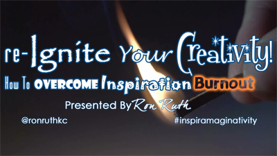 "Public Speaker, Ron Ruth, Presents ""re-Ignite Your Creativity! How To Overcome Inspiration Burnout."""
